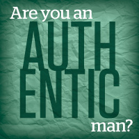 Are You an Authentic Man?