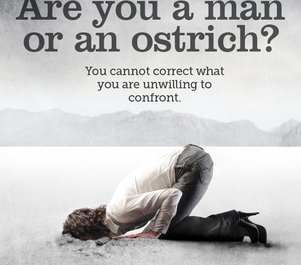 Are You a Man or an Ostrich?