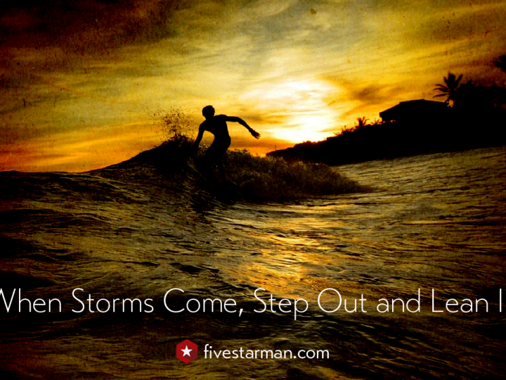 When Storms Come, Step Out and Lean In
