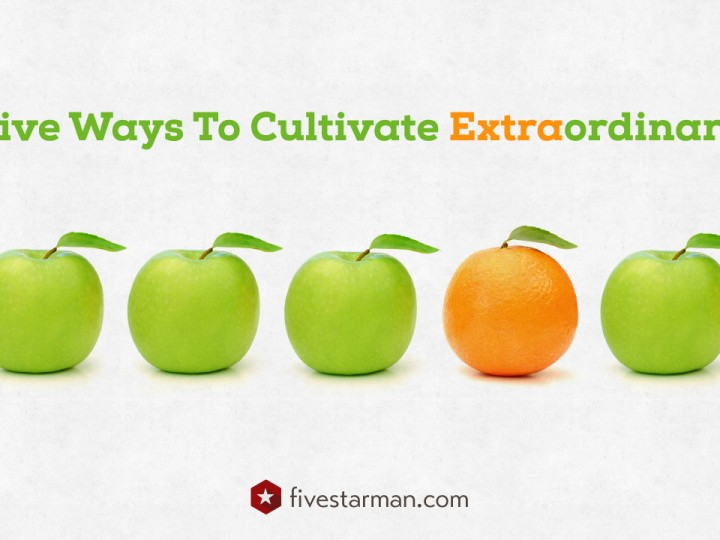 Five Ways To Cultivate Extraordinary