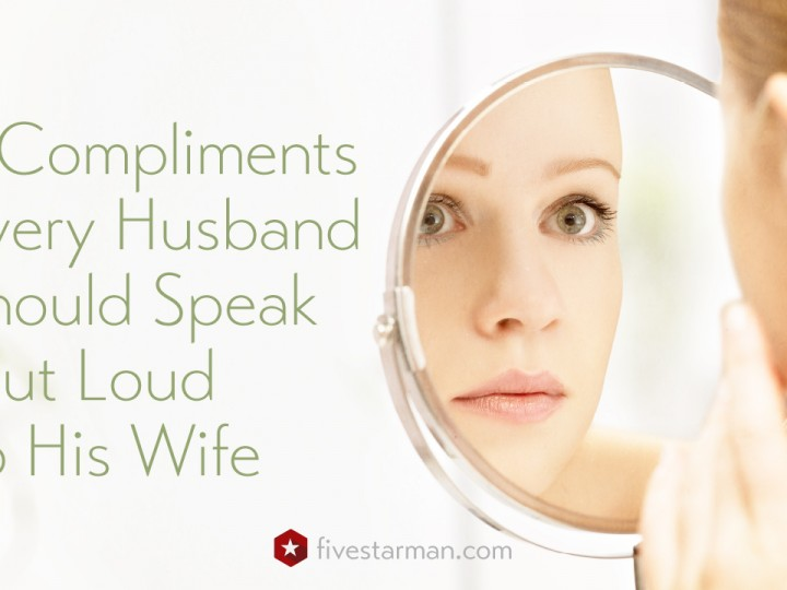 7 Compliments Every Husband Should Speak Out Loud To His Wife