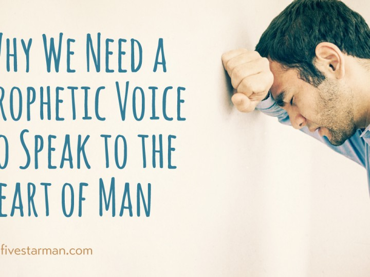 Why We Need a Prophetic Voice to Speak to the Heart of Man