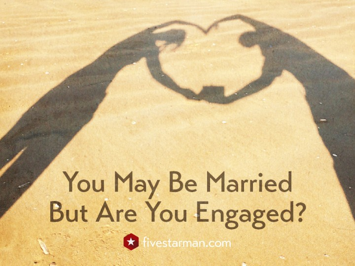 You May Be Married, But Are You Engaged?