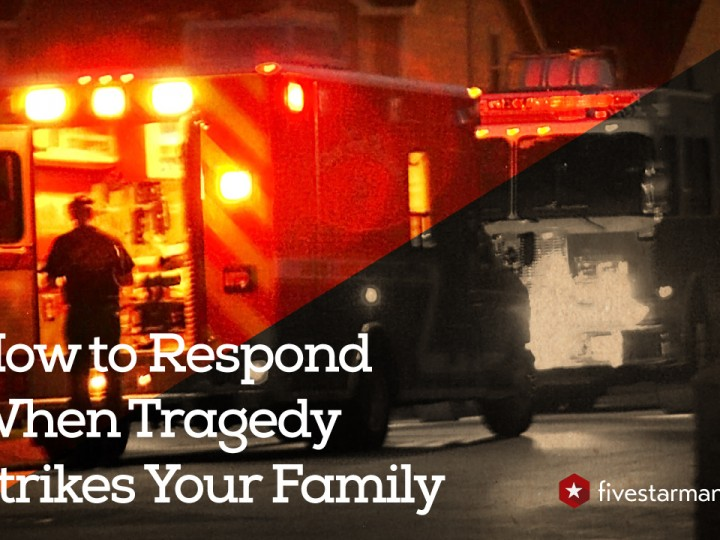 How to Respond When Tragedy Strikes Your Family